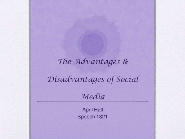 The Advantages & Disadvantages of Social Media April Hall Speech 1321