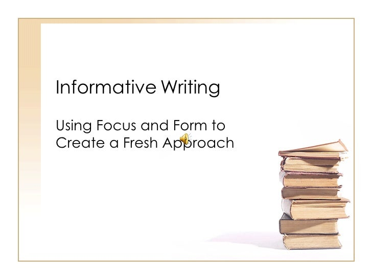 Informative Writing Using Focus and Form to Create a Fresh Approach