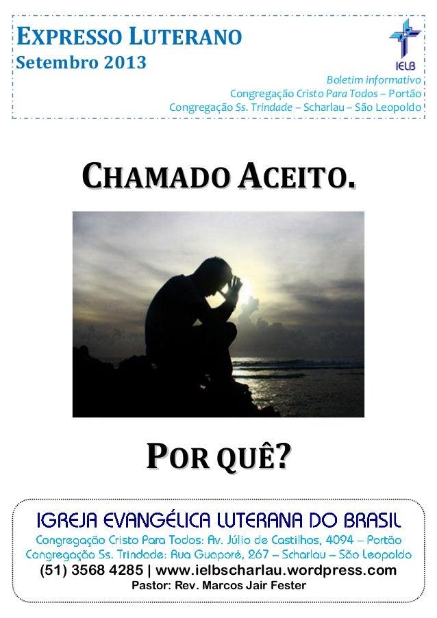 CCHHAAMMAADDOO AACCEEIITTOO.. PPOORR QQUUÊÊ?? EXPRESSO LUTERANO Setembro 2013 Boletim informativo Congregação Cristo Para ...