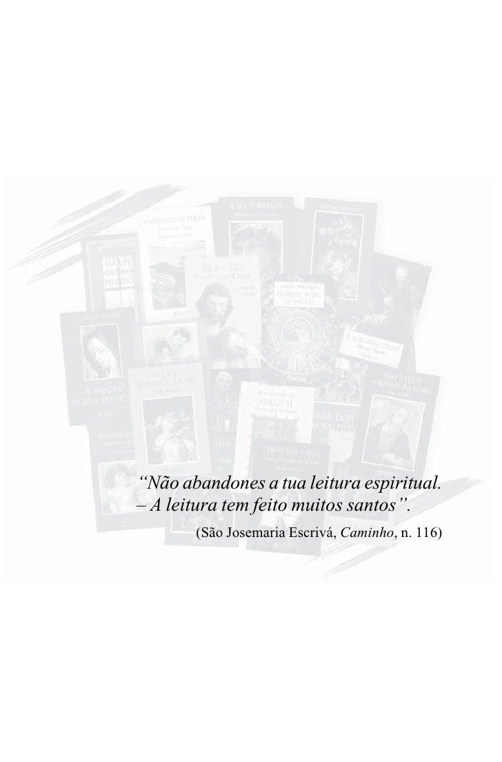 """""""Não abandones a tua leitura espiritual. – A leitura tem feito muitos santos"""".        (São Josemaria Escrivá, Caminho, n. ..."""