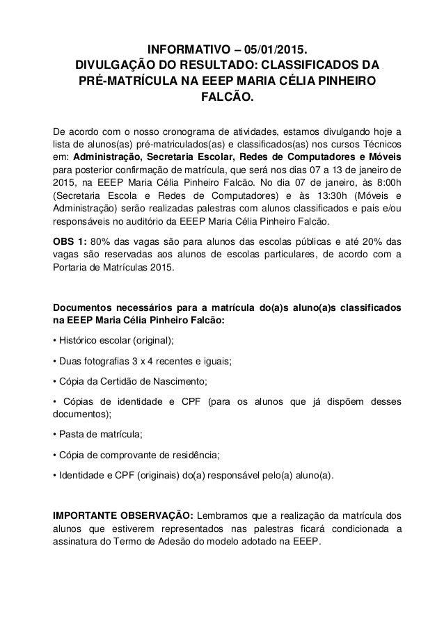 INFORMATIVO – 05/01/2015. DIVULGAÇÃO DO RESULTADO: CLASSIFICADOS DA PRÉ-MATRÍCULA NA EEEP MARIA CÉLIA PINHEIRO FALCÃO. De ...