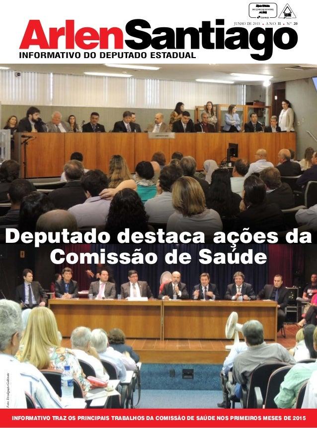 JUNHO DE 2015 n º 20A N O 11 INFORMATIVO DO DEPUTADO ESTADUAL DEPUTADO destaca trabalho da comissão de saúde Deputado dest...