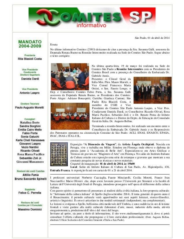 São Paulo, 01 de abril de 2014 Errata: No último informativo Comites (25/03) deixamos de citar a presença da Sra. Susanna ...
