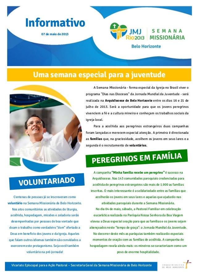 Informativo07 de maio de 2013Uma semana especial para a juventudeA Semana Missionária - forma especial da Igreja no Brasil...
