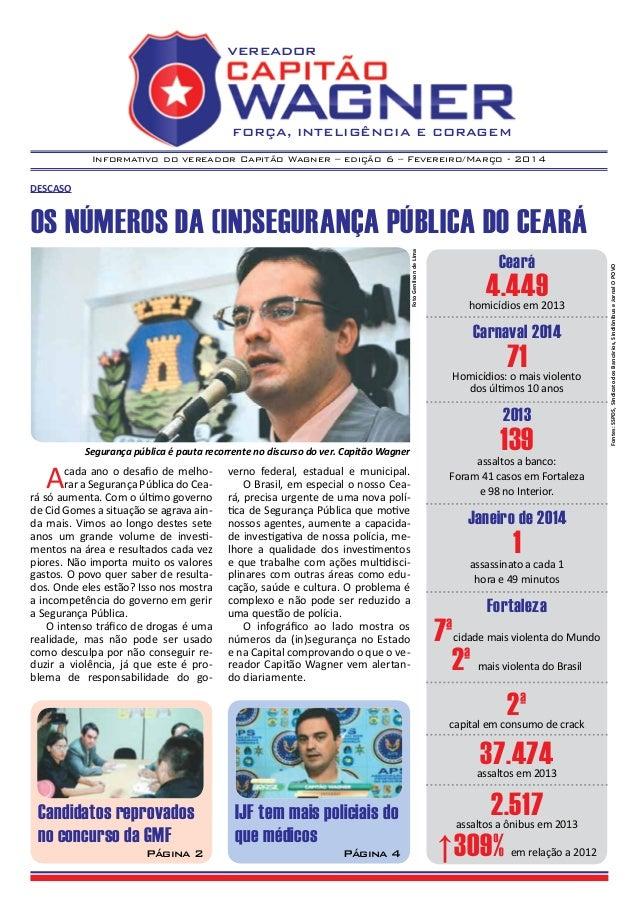 Informativo do vereador Capitão Wagner – edição 6 – Fevereiro/Março - 2014 vereador FORÇA, INTELIGÊNCIA E CORAGEM DESCASO ...