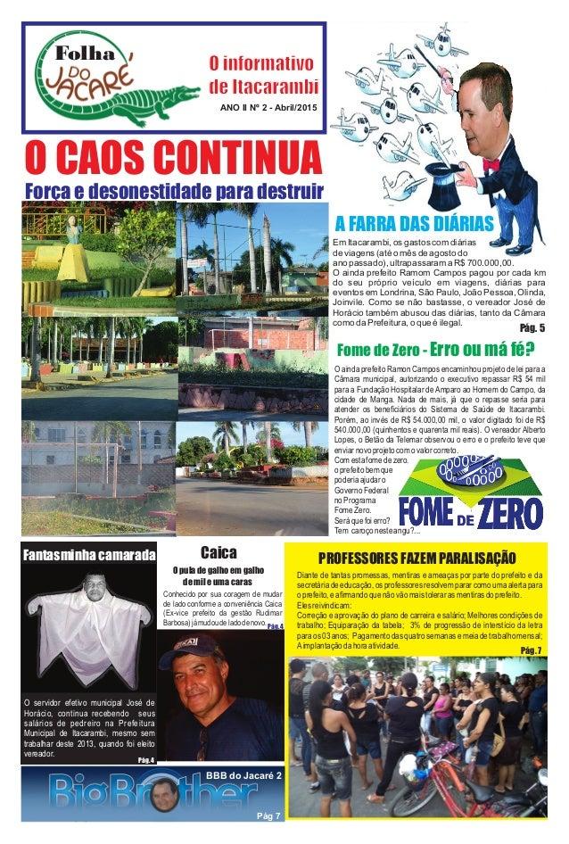 A FARRA DAS DIÁRIAS Folha ANO II Nº 2 - Abril/2015 O informativo de Itacarambi Em Itacarambi, os gastos com diárias de via...