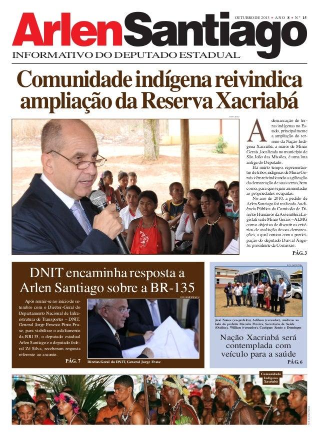 OUTUBRO DE 2013  ANO 8  N º 15  INFORMATIVO DO DEPUTADO ESTADUAL  Comunidade indígena reivindica ampliação da Reserva Xacr...