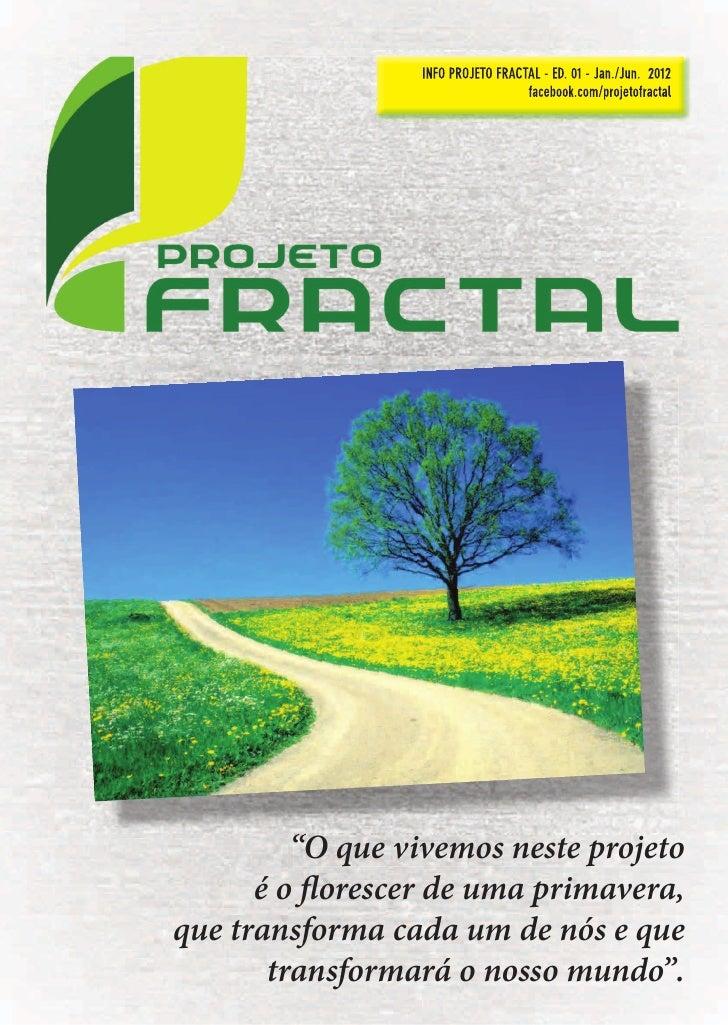 "INFO PROJETO FRACTAL - ED. 01 - Jan./Jun. 2012                                    facebook.com/projetofractal         ""O q..."