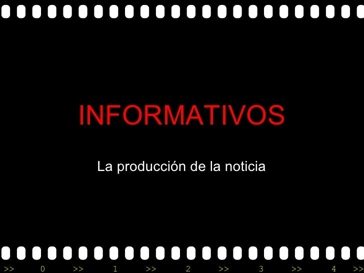 INFORMATIVOS La producción de la noticia