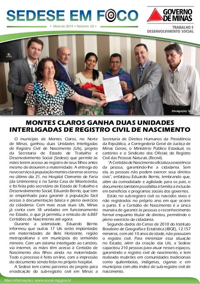 Mais informações: www.social.mg.gov.br MONTES CLAROS GANHA DUAS UNIDADES INTERLIGADAS DE REGISTRO CIVIL DE NASCIMENTO Divu...