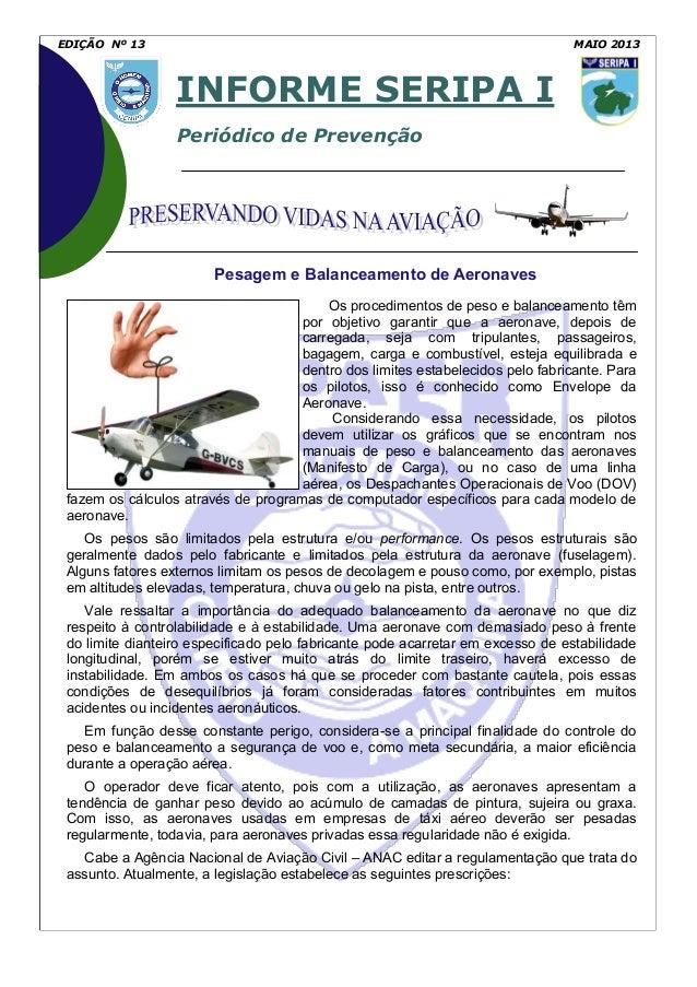 INFORME SERIPA IPeriódico de PrevençãoEDIÇÃO Nº 13 MAIO 2013Os procedimentos de peso e balanceamento têmpor objetivo garan...