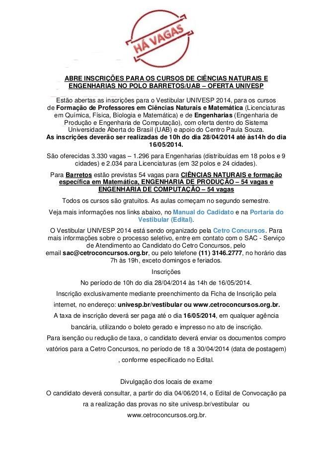 ABRE INSCRIÇÕES PARA OS CURSOS DE CIÊNCIAS NATURAIS E ENGENHARIAS NO POLO BARRETOS/UAB – OFERTA UNIVESP Estão abertas as i...