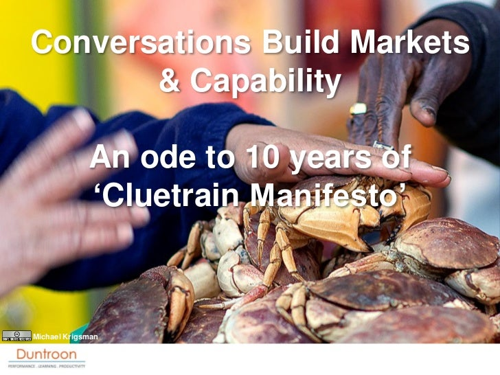 "Conversations Build Markets        & Capability               An ode to 10 years of              ""Cluetrain Manifesto""    ..."