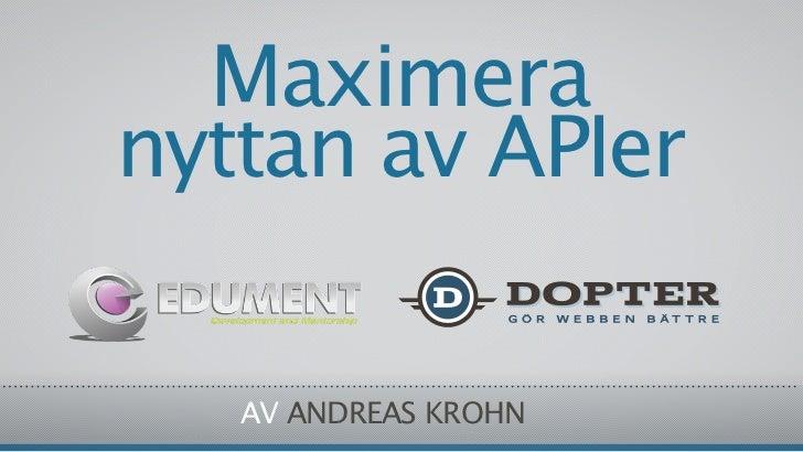 Maximeranyttan av APIer   AV ANDREAS KROHN