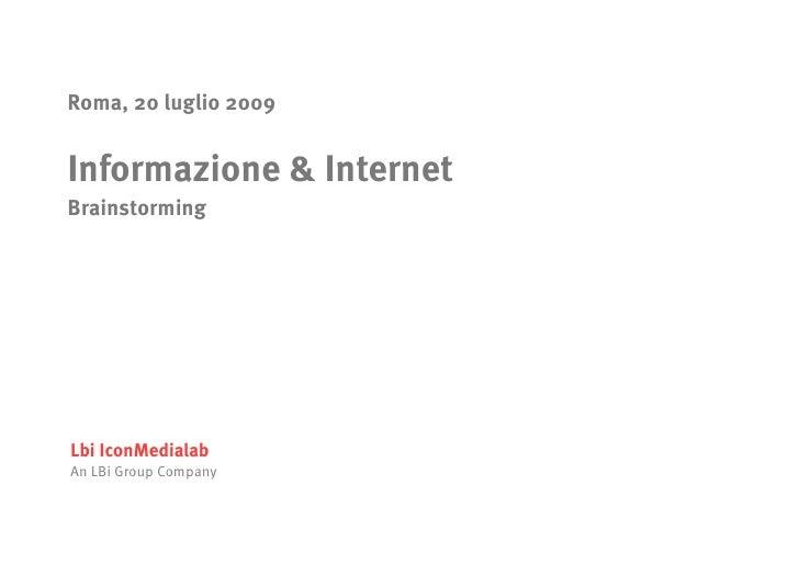 Roma, 20 luglio 2009   Informazione & Internet Brainstorming     Lbi IconMedialab An LBi Group Company