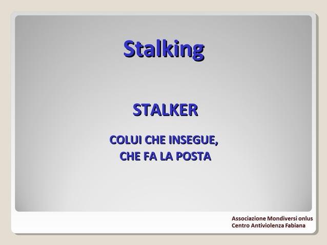 """StalkingStalking Detto anche """"sindrome del molestatore assillante"""": ogni forma di comportamento anomalo e fastidioso verso..."""