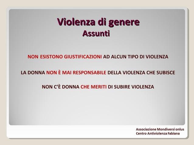 Violenza di genereViolenza di genere AssuntiAssunti NON ESISTONO GIUSTIFICAZIONI AD ALCUN TIPO DI VIOLENZA LA DONNA NON È ...