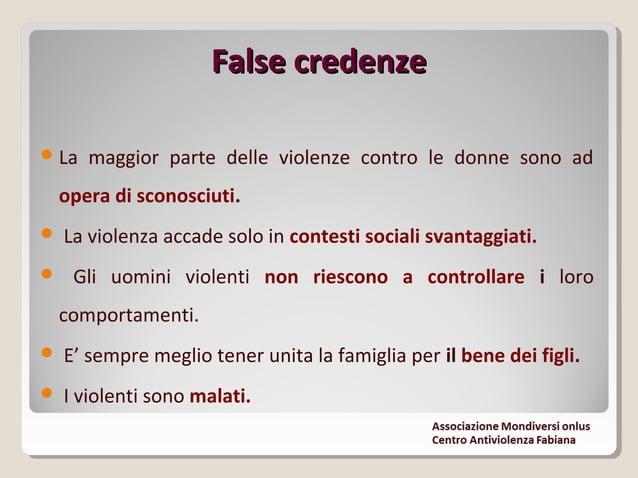 False credenzeFalse credenze La maggior parte delle violenze contro le donne sono ad opera di sconosciuti.  La violenza ...