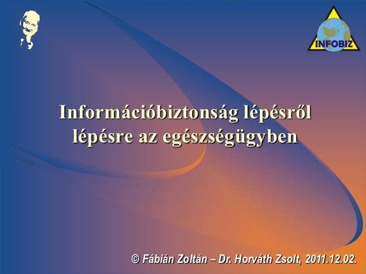 Információbiztonság lépésről lépésre az egészségügyben        © Fábián Zoltán – Dr. Horváth Zsolt, 2011.12.02.