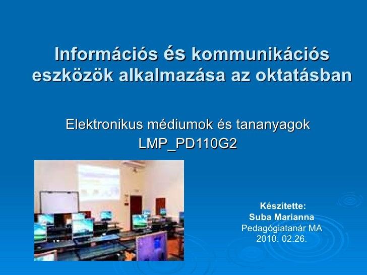 Információs  és  kommunikációs eszközök alkalmazása az oktatásban Elektronikus médiumok és tananyagok LMP_PD110G2 Készítet...
