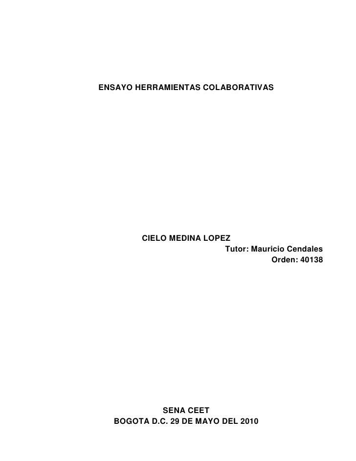 ENSAYO HERRAMIENTAS COLABORATIVAS<br />CIELO MEDINA LOPEZ<br />Tutor: Mauricio Cendales<br />Orden: 40138<br />SENA CEET<b...
