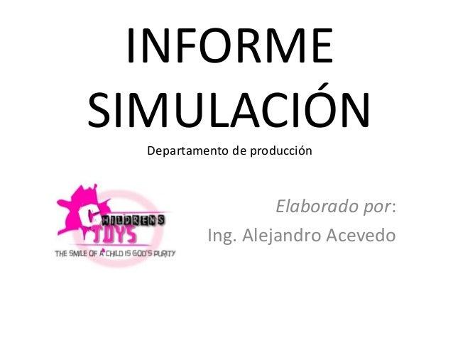 INFORME SIMULACIÓN Departamento de producción Elaborado por: Ing. Alejandro Acevedo