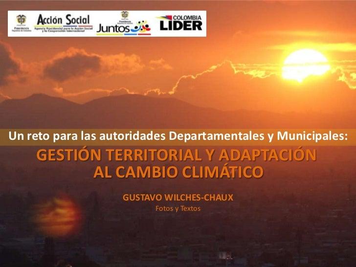 Un reto para las autoridades Departamentales y Municipales:<br /><br />GUSTAVO WILCHES-CHAUX<br />Fotos y Textos <br />GE...