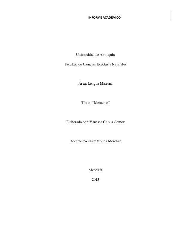 """INFORME ACADÉMICOUniversidad de AntioquiaFacultad de Ciencias Exactas y NaturalesÁrea: Lengua MaternaTítulo: """"Memento""""Elab..."""