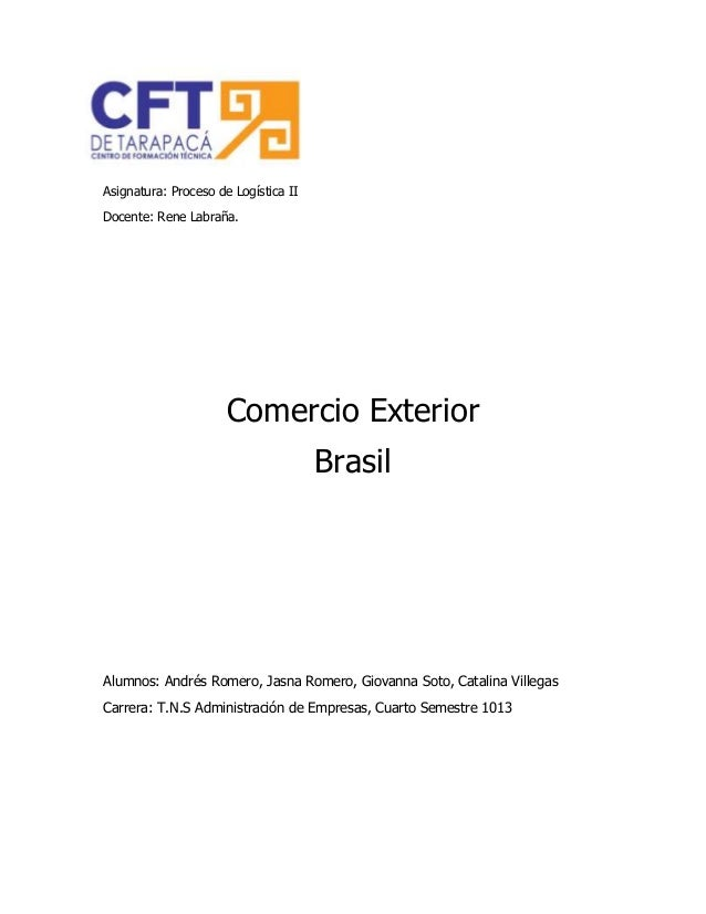 Asignatura: Proceso de Logística II Docente: Rene Labraña. Comercio Exterior Brasil Alumnos: Andrés Romero, Jasna Romero, ...