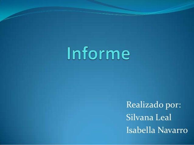 Realizado por: Silvana Leal Isabella Navarro