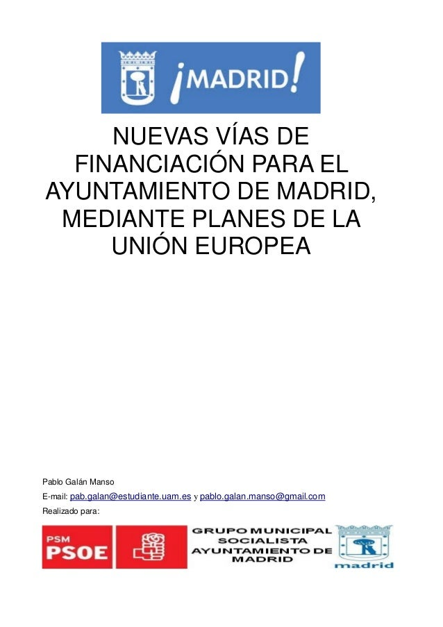 NUEVAS VÍAS DE FINANCIACIÓN PARA EL AYUNTAMIENTO DE MADRID, MEDIANTE PLANES DE LA UNIÓN EUROPEA  Pablo Galán Manso E-mail:...