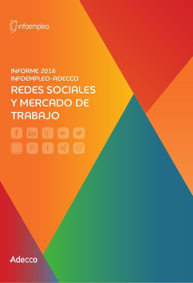 INFORME 2016 INFOEMPLEO-ADECCO REDES SOCIALES Y MERCADO DE TRABAJO INFORME2016INFOEMPLEO-ADECCO:REDESSOCIALESYMERCADODETRA...