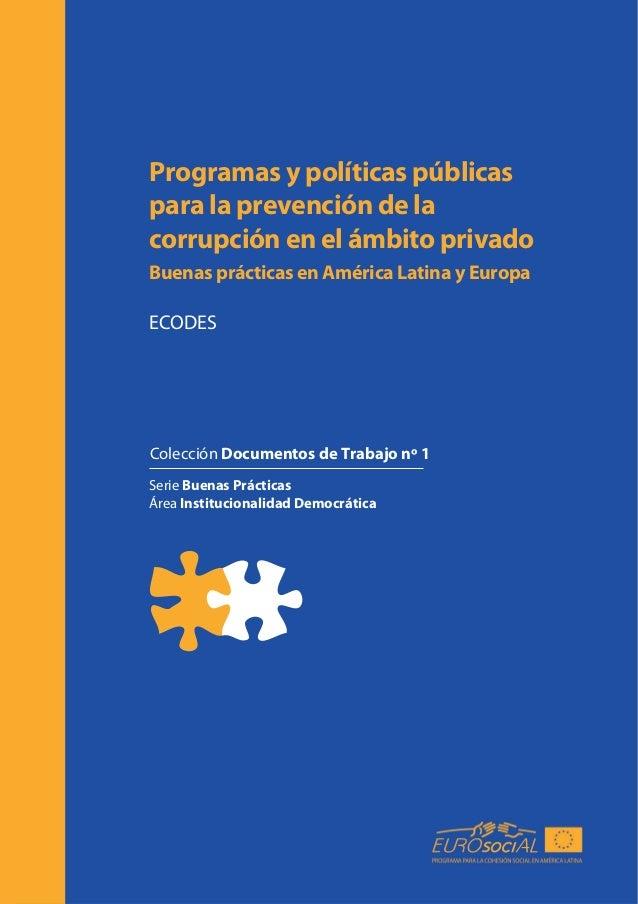 Programas y políticas públicas para la prevención de la corrupción en el ámbito privado Buenas prácticas en América Latina...