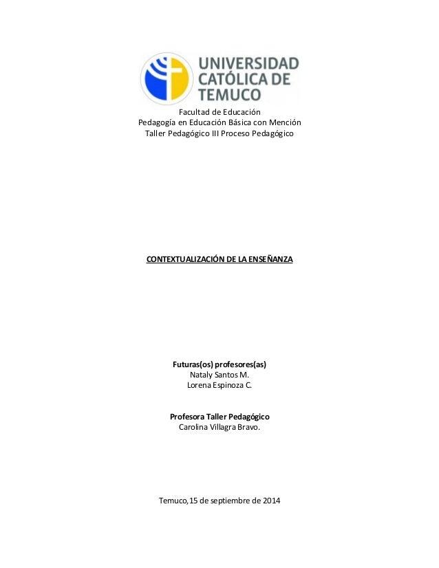 Facultad de Educación Pedagogía en Educación Básica con Mención Taller Pedagógico III Proceso Pedagógico CONTEXTUALIZACIÓN...