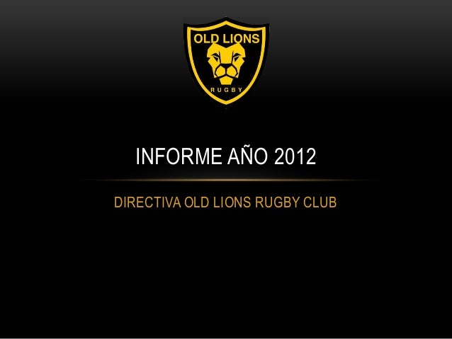 INFORME AÑO 2012 DIRECTIVA OLD LIONS RUGBY CLUB