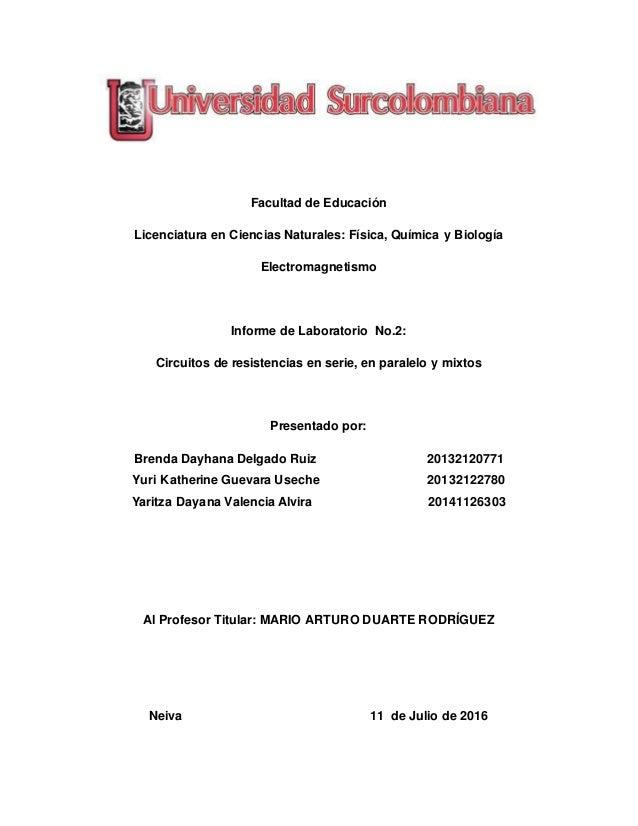 Facultad de Educación Licenciatura en Ciencias Naturales: Física, Química y Biología Electromagnetismo Informe de Laborato...