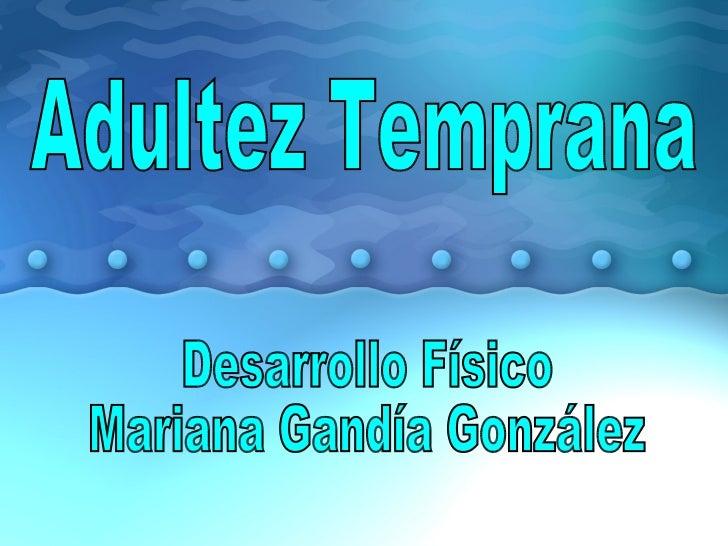 Adultez Temprana Desarrollo Físico Mariana Gandía González