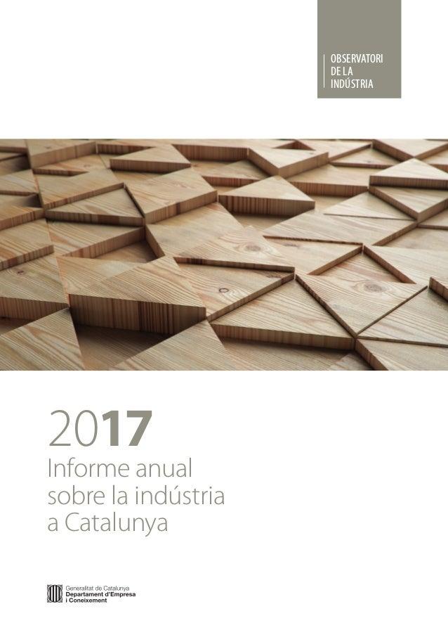 2017 Informe anual sobre la indústria a Catalunya InformeanualsobrelaindústriaaCatalunya 2017 OBSERVATORI DE LA INDÚSTRIA