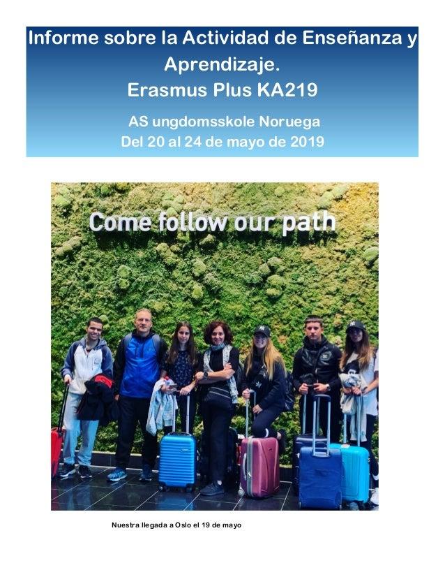 Informe sobre la Actividad de Enseñanza y Aprendizaje. Erasmus Plus KA219 AS ungdomsskole Noruega Del 20 al 24 de mayo de ...