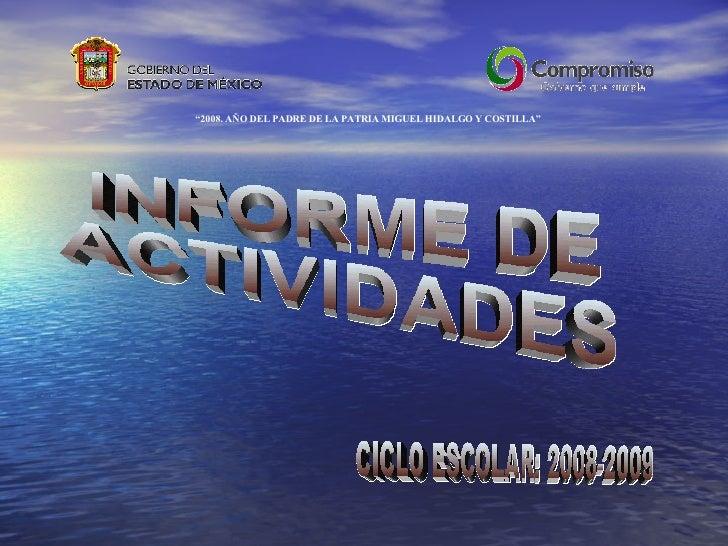"""CICLO ESCOLAR: 2008-2009 INFORME DE ACTIVIDADES """" 2008. AÑO DEL PADRE DE LA PATRIA MIGUEL HIDALGO Y COSTILLA"""""""