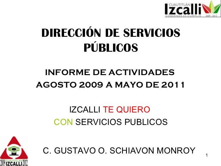 DIRECCIÓN DE SERVICIOS PÚBLICOS INFORME DE ACTIVIDADES  AGOSTO 2009 A MAYO DE 2011 IZCALLI  TE QUIERO   CON  SERVICIOS PUB...