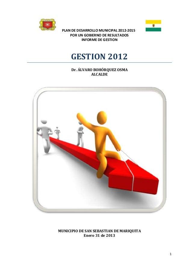 PLAN DE DESARROLLO MUNICIPAL 2012-2015     POR UN GOBIERNO DE RESULTADOS           INFORME DE GESTION      GESTION 2012   ...