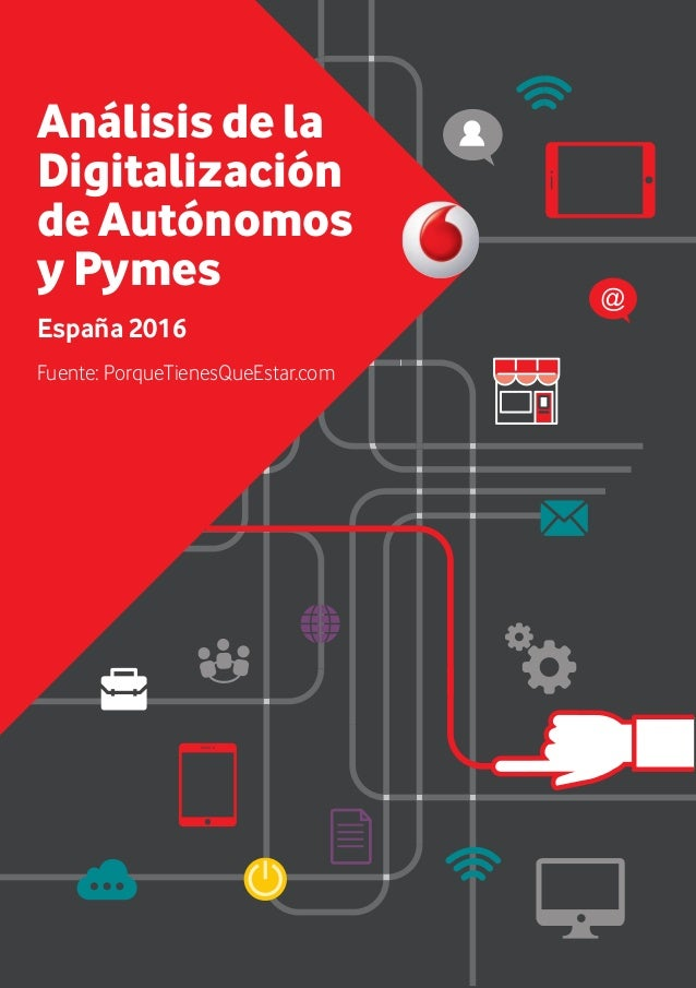 1 Análisis de la Digitalización de Autónomos y Pymes España 2016 Fuente: PorqueTienesQueEstar.com AF INFORME DIGITALIZACIO...