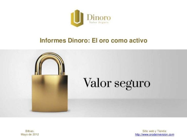 Informes Dinoro: El oro como activo   Bilbao,                                           Sitio web y Tienda:Mayo de 2012   ...