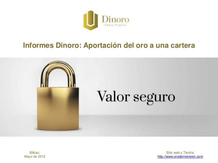 Informes Dinoro: Aportación del oro a una cartera   Bilbao,                                   Sitio web y Tienda:Mayo de 2...