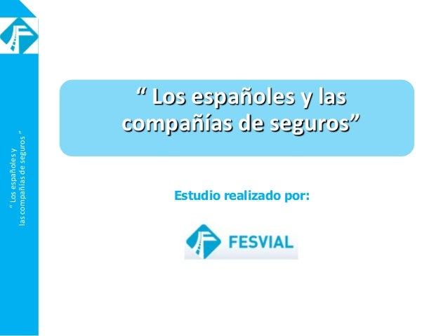 """""""Losespañolesy lascompañíasdeseguros"""" """" Los españoles y las compañías de seguros"""" Estudio realizado por:"""