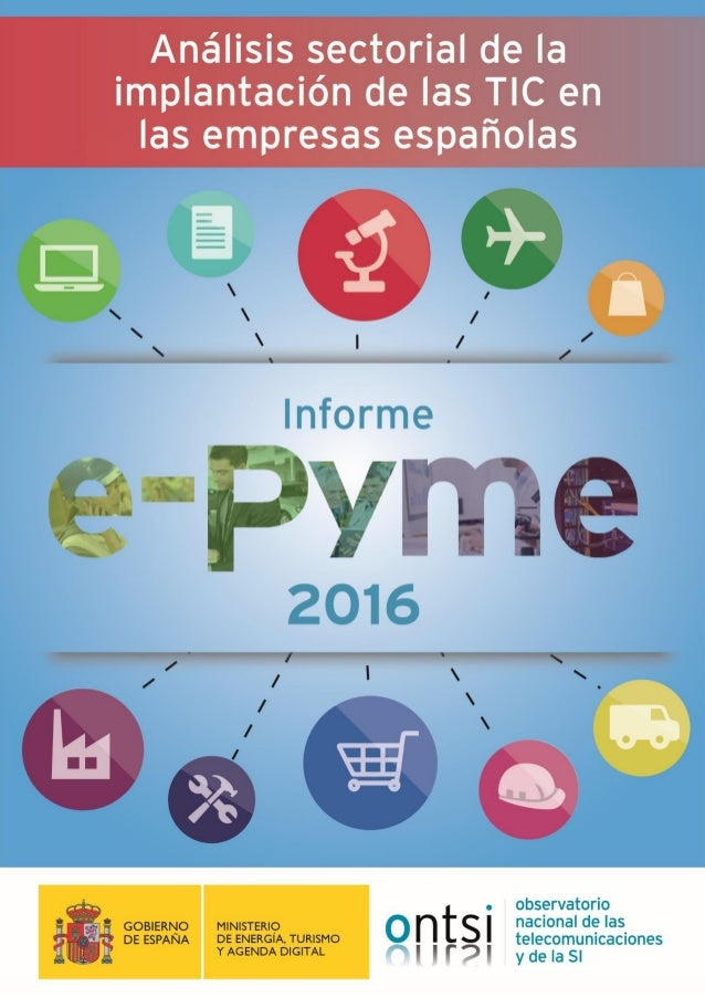 El informe e-Pyme 2016 de análisis sectorial de la implantación y uso de las TIC en las empresas españolas ha sido elabora...