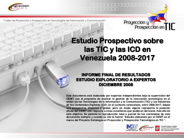 Estudio Prospectivo sobreEstudio Prospectivo sobrelas TIC y las ICD enlas TIC y las ICD enVenezuela 2008Venezuela 2008--20...