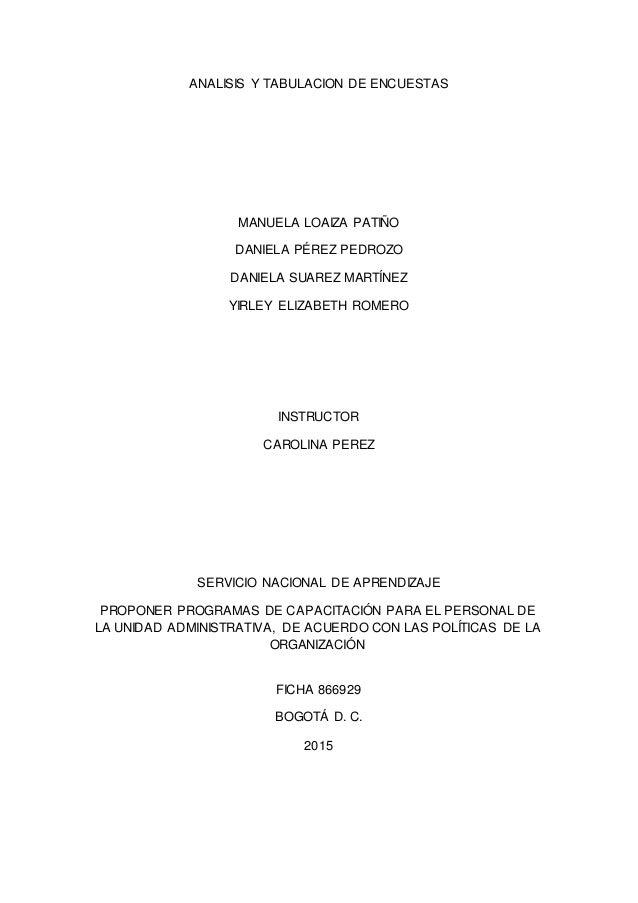 ANALISIS Y TABULACION DE ENCUESTAS MANUELA LOAIZA PATIÑO DANIELA PÉREZ PEDROZO DANIELA SUAREZ MARTÍNEZ YIRLEY ELIZABETH RO...