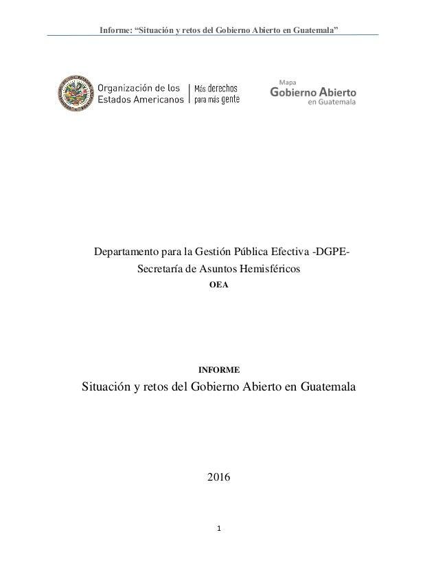 """Informe: """"Situación y retos del Gobierno Abierto en Guatemala"""" 1 Departamento para la Gestión Pública Efectiva -DGPE- Secr..."""